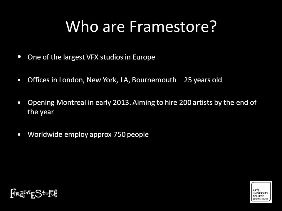 Who are Framestore • One of the largest VFX studios in Europe