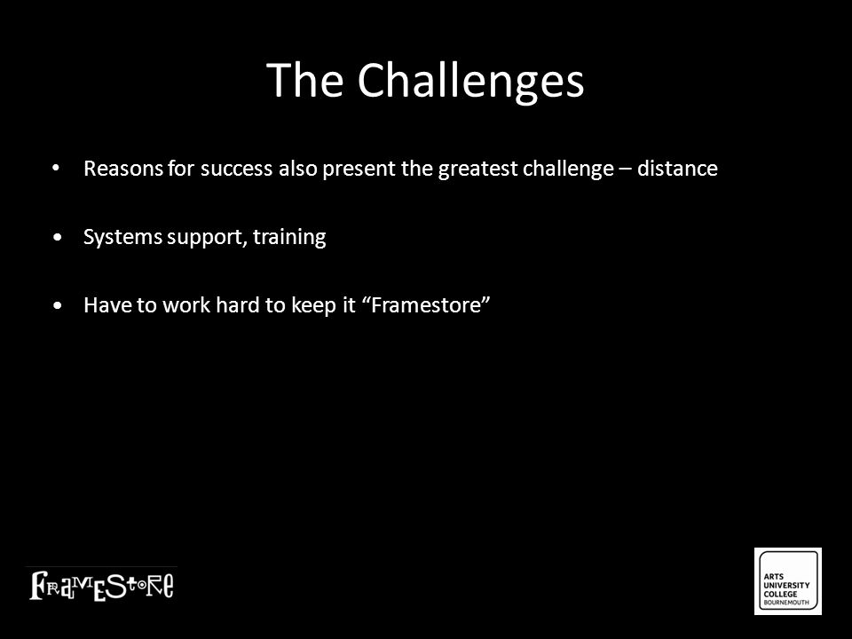 The Challenges Reasons for success also present the greatest challenge – distance. • Systems support, training.