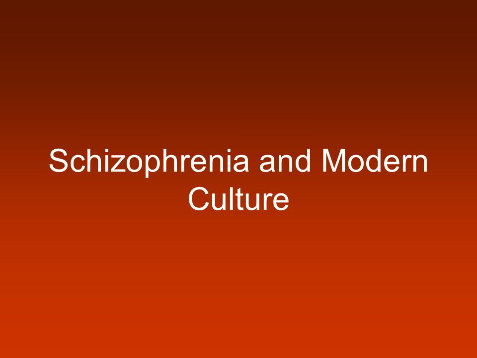 Schizophrenia and Modern Culture