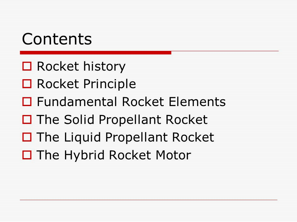 Contents Rocket history Rocket Principle Fundamental Rocket Elements