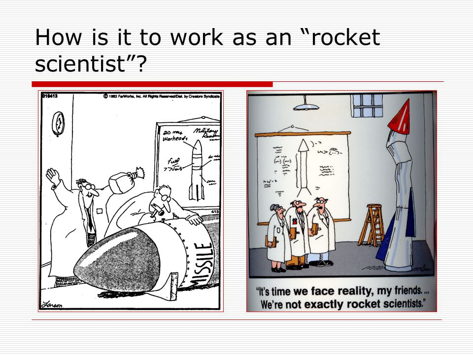 How is it to work as an rocket scientist