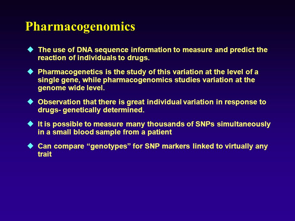 Pharmacogenomics The use of DNA sequence information to measure and predict the reaction of individuals to drugs.