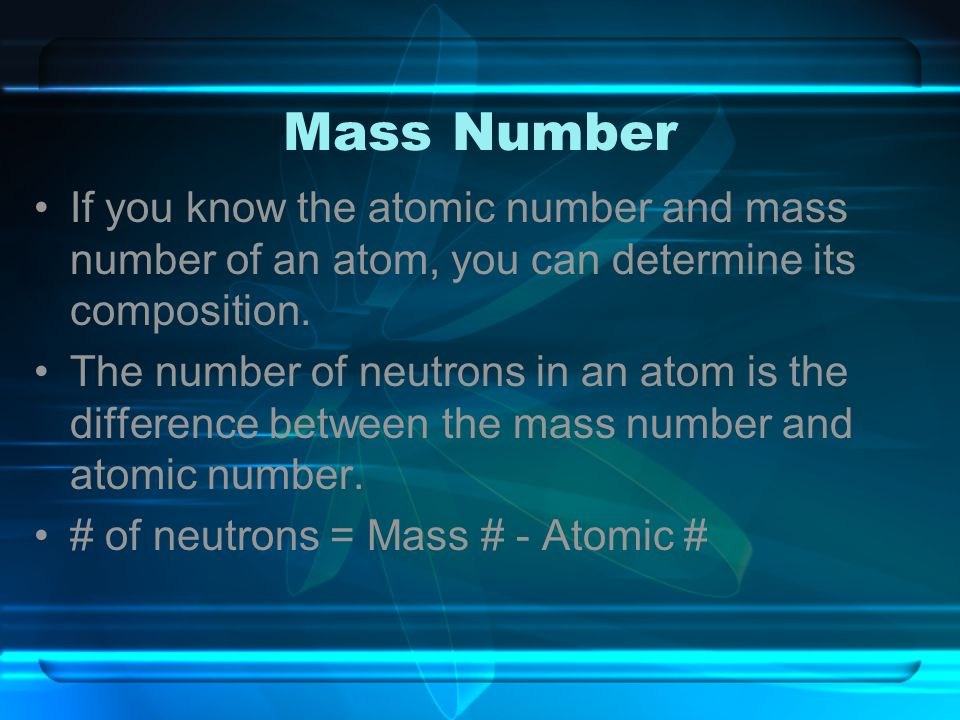 Mass Number If you know the atomic number and mass number of an atom, you can determine its composition.