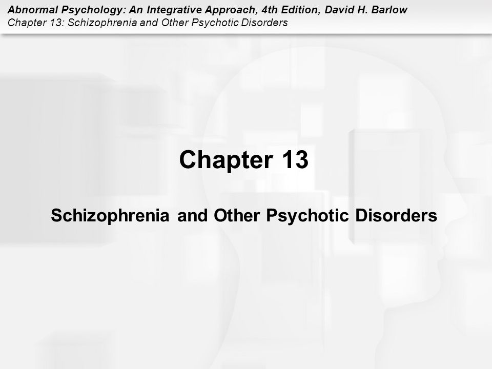 Chapter 13 Schizophrenia and Other Psychotic Disorders