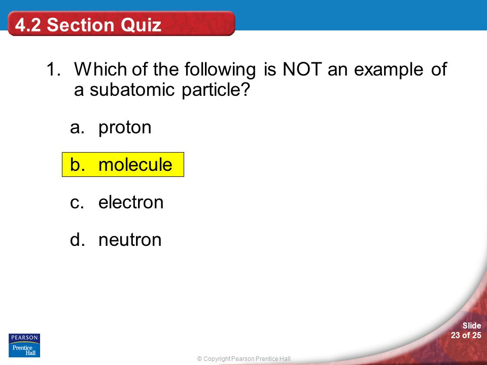 1. Which of the following is NOT an example of a subatomic particle