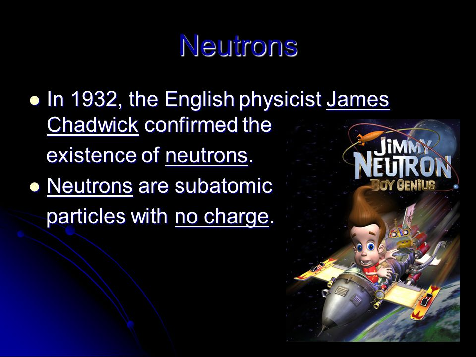 Neutrons In 1932, the English physicist James Chadwick confirmed the