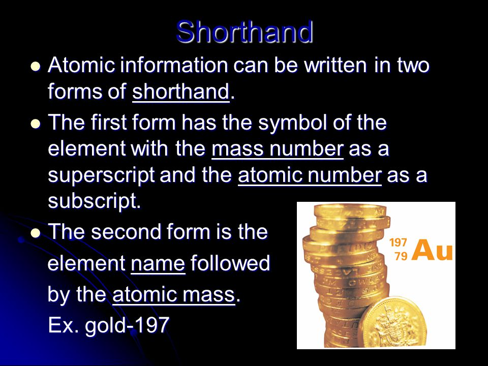 Shorthand Atomic information can be written in two forms of shorthand.