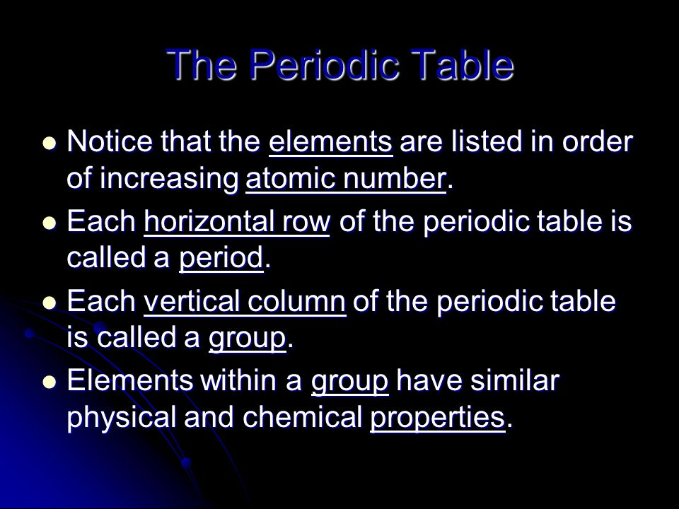 The Periodic Table Notice that the elements are listed in order of increasing atomic number.