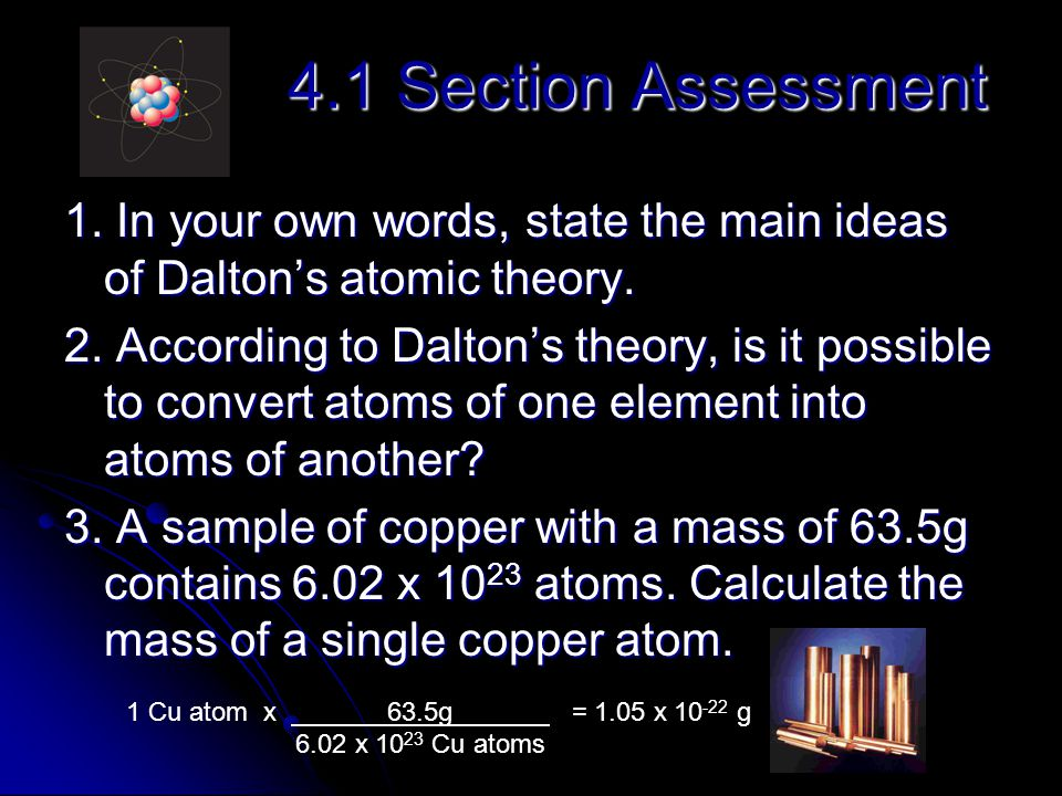 4.1 Section Assessment 1. In your own words, state the main ideas of Dalton's atomic theory.