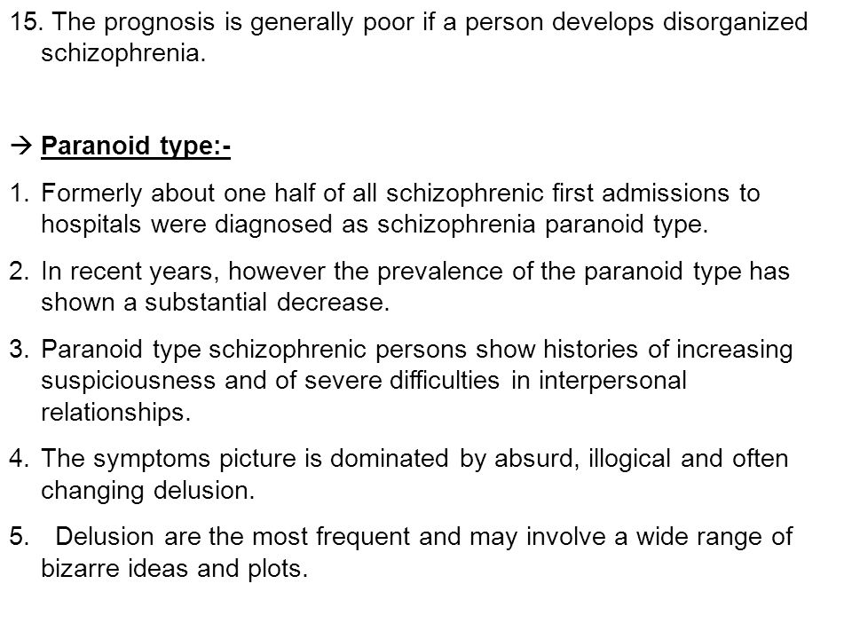 15. The prognosis is generally poor if a person develops disorganized schizophrenia.