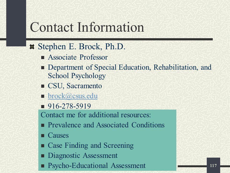Contact Information Stephen E. Brock, Ph.D. Associate Professor. Department of Special Education, Rehabilitation, and School Psychology.