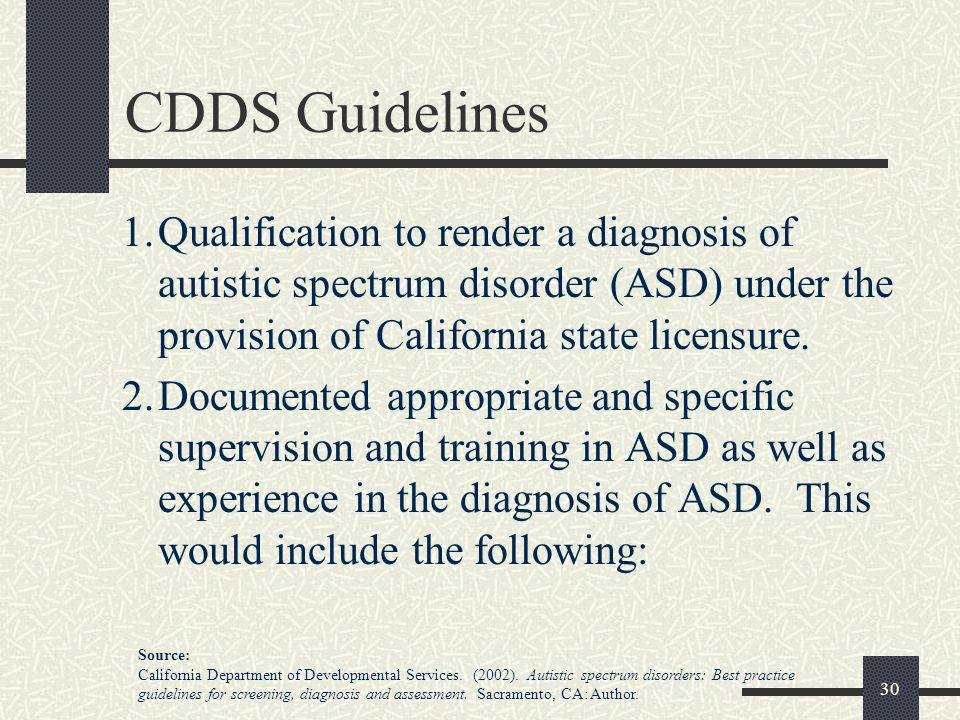 CDDS Guidelines 1. Qualification to render a diagnosis of autistic spectrum disorder (ASD) under the provision of California state licensure.