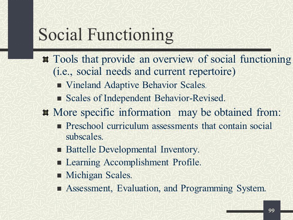 Social Functioning Tools that provide an overview of social functioning (i.e., social needs and current repertoire)