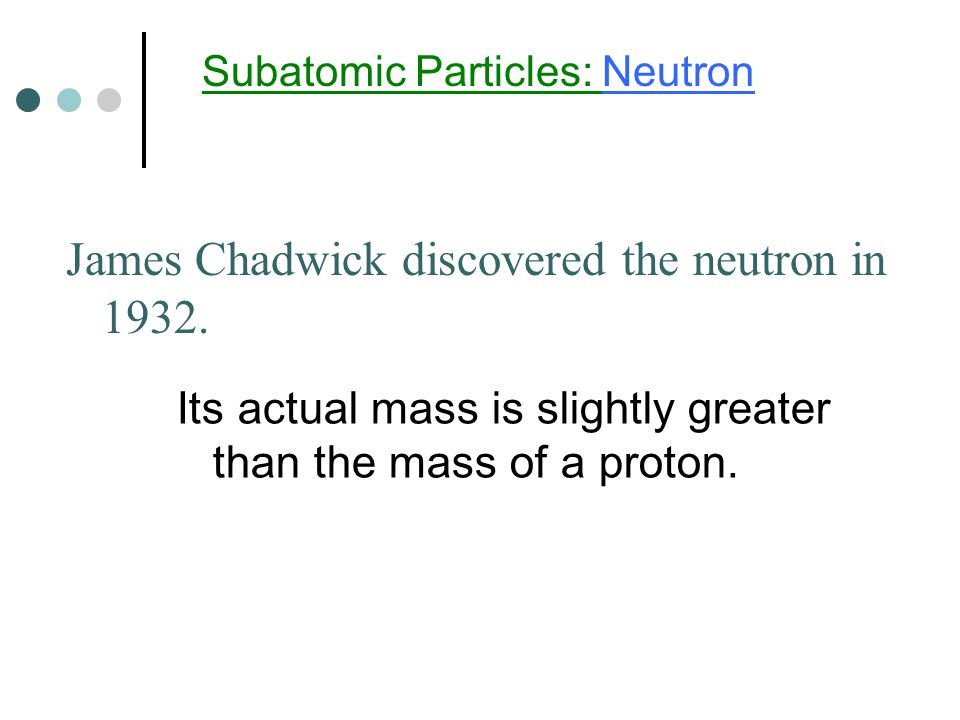 James Chadwick discovered the neutron in 1932.
