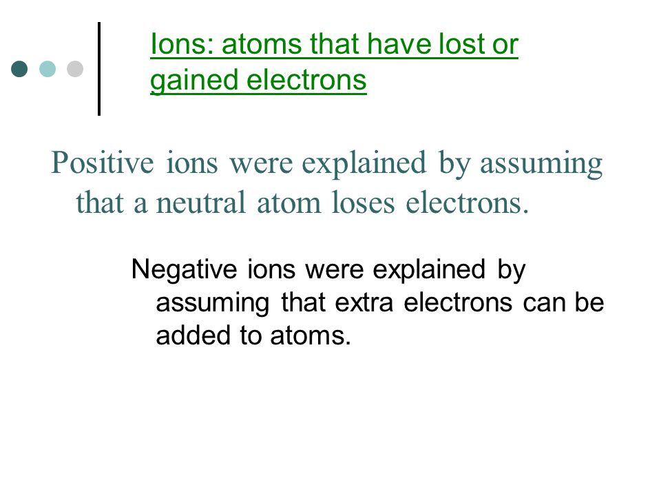 Ions: atoms that have lost or gained electrons