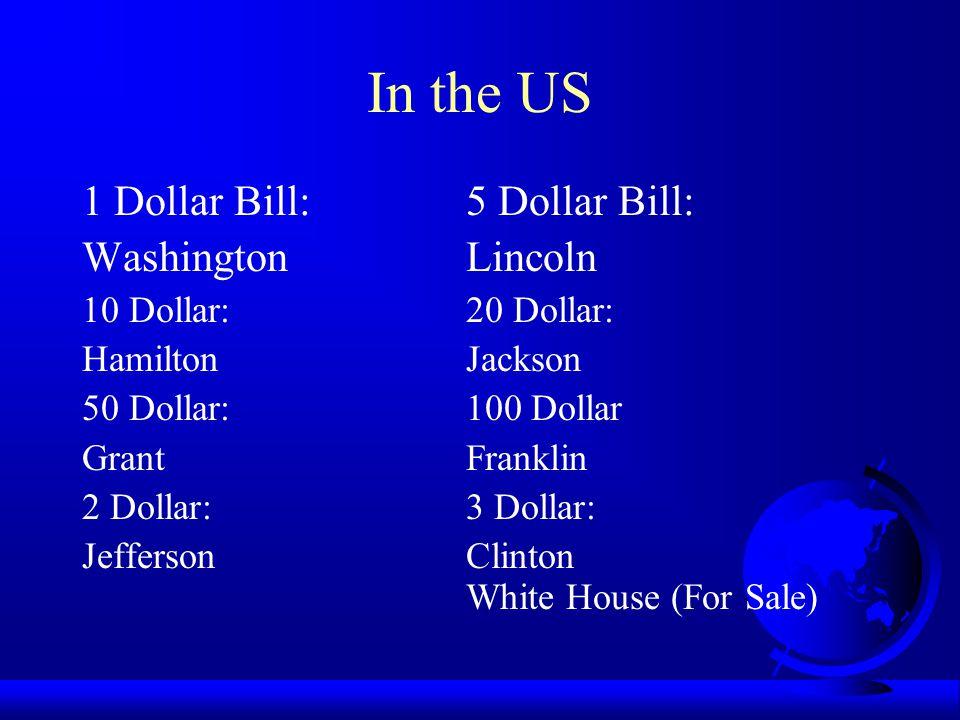 In the US 1 Dollar Bill: 5 Dollar Bill: Washington Lincoln