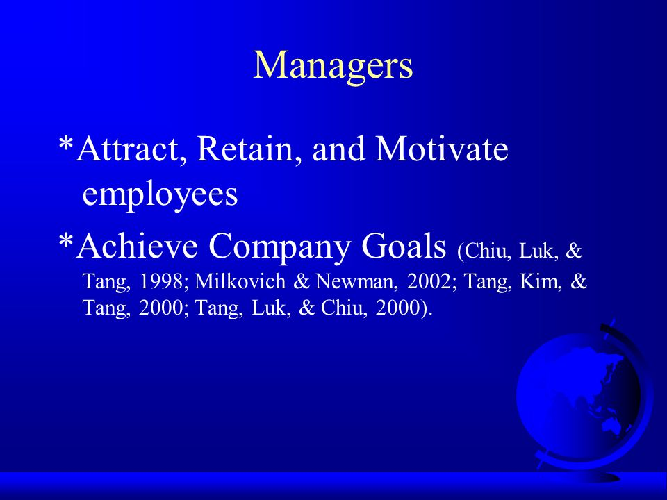 Managers *Attract, Retain, and Motivate employees