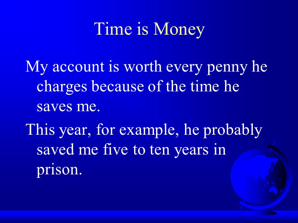Time is Money My account is worth every penny he charges because of the time he saves me.