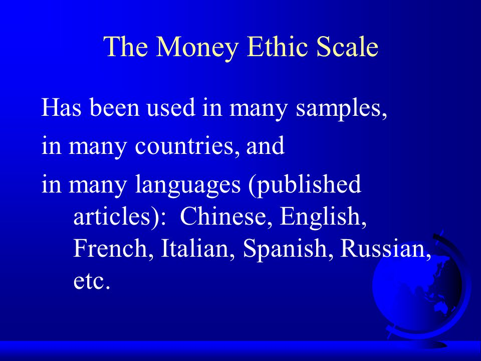 The Money Ethic Scale Has been used in many samples,