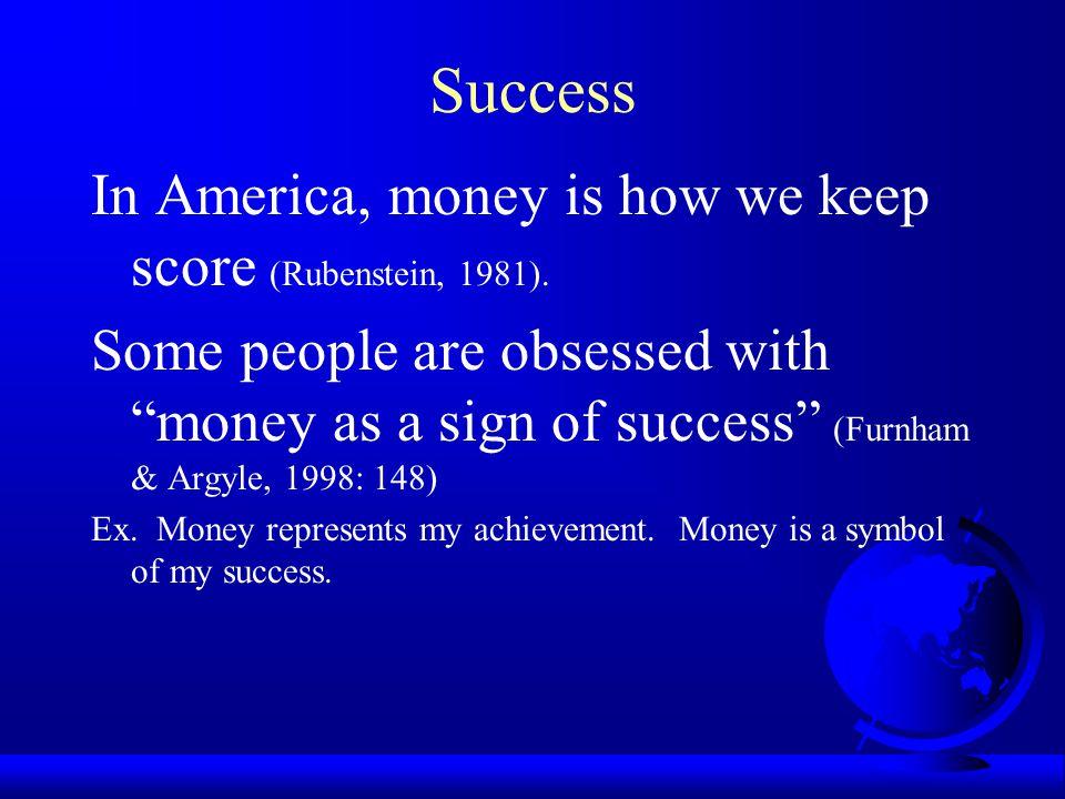 Success In America, money is how we keep score (Rubenstein, 1981).