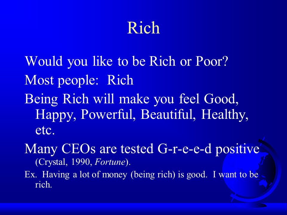 Rich Would you like to be Rich or Poor Most people: Rich
