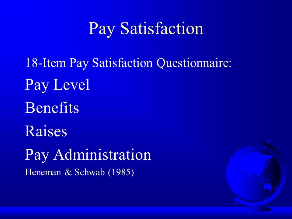 Pay Satisfaction Pay Level Benefits Raises Pay Administration