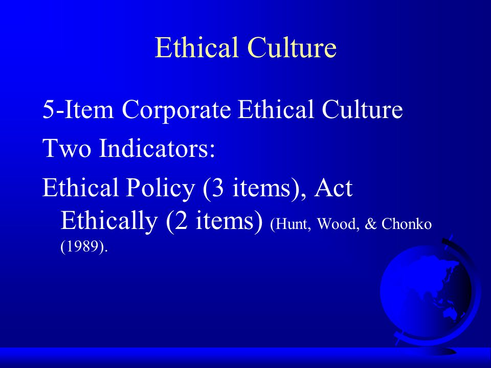 Ethical Culture 5-Item Corporate Ethical Culture Two Indicators: