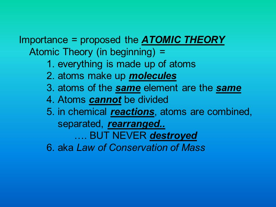 Importance = proposed the ATOMIC THEORY