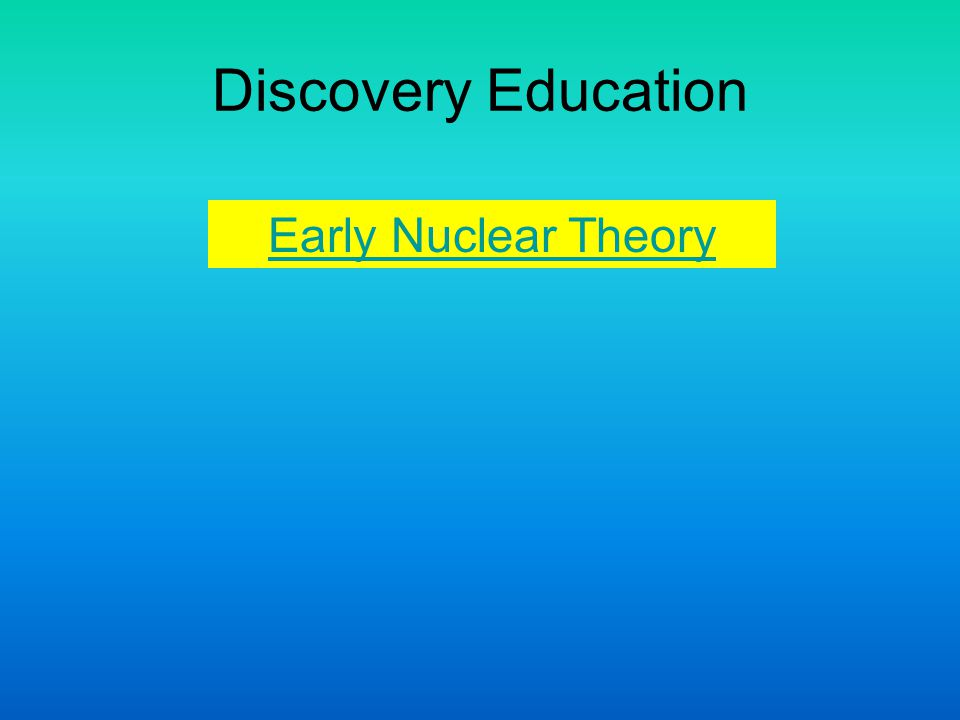 Discovery Education Early Nuclear Theory