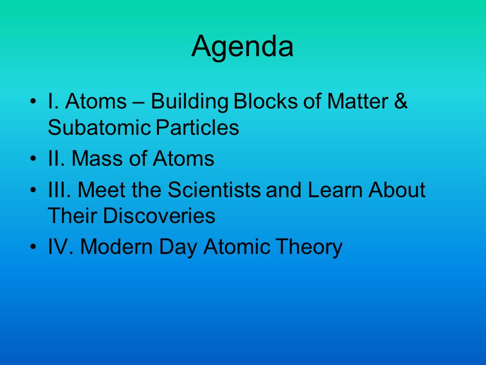 Agenda I. Atoms – Building Blocks of Matter & Subatomic Particles