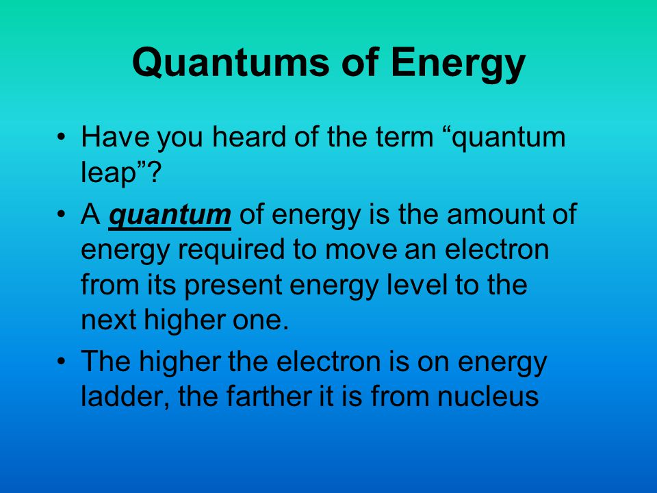 Quantums of Energy Have you heard of the term quantum leap