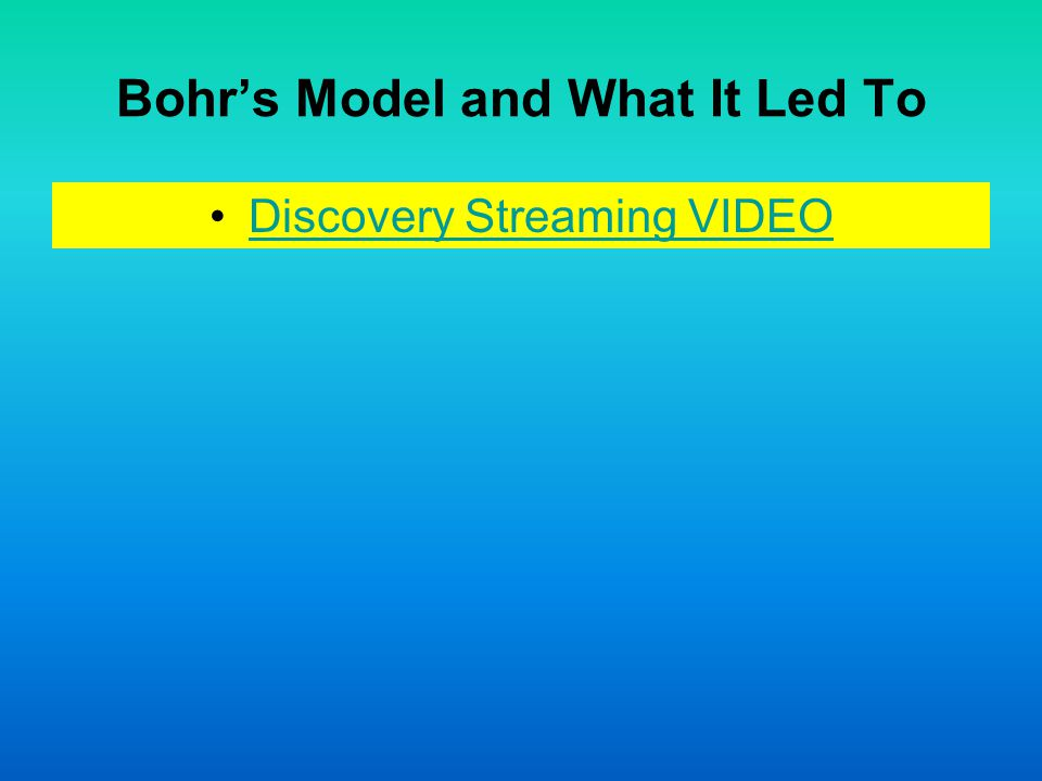 Bohr's Model and What It Led To