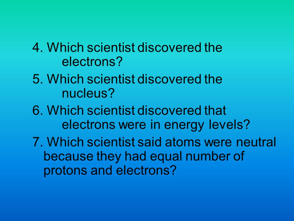 4. Which scientist discovered the electrons