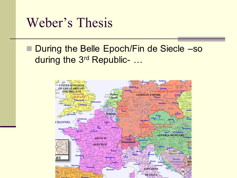 Weber's Thesis During the Belle Epoch/Fin de Siecle –so during the 3rd Republic- …