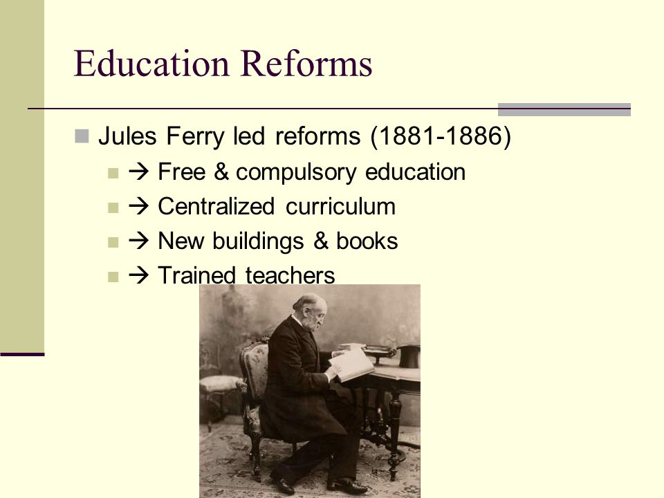 Education Reforms Jules Ferry led reforms (1881-1886)