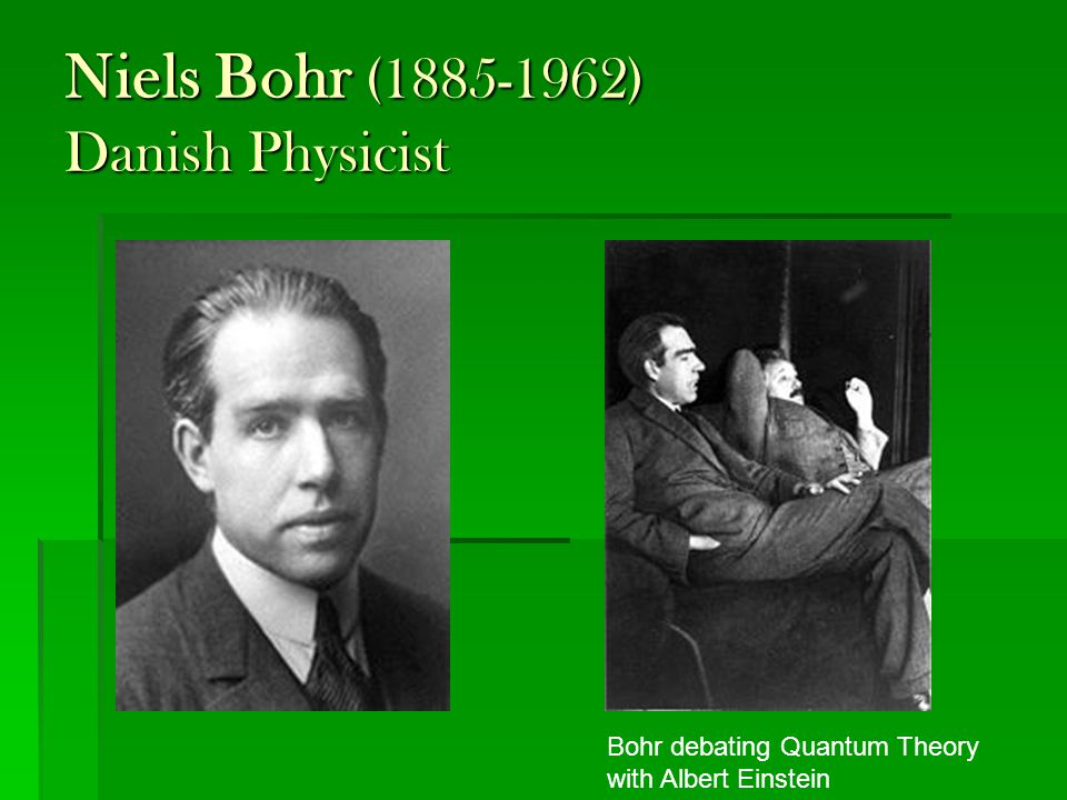 Niels Bohr (1885-1962) Danish Physicist