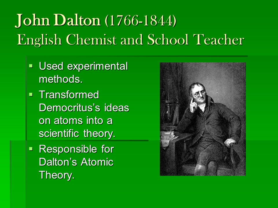 John Dalton (1766-1844) English Chemist and School Teacher