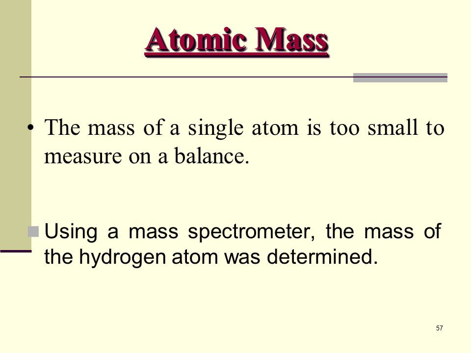 Atomic Mass The mass of a single atom is too small to measure on a balance.