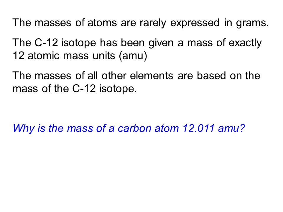 The masses of atoms are rarely expressed in grams.