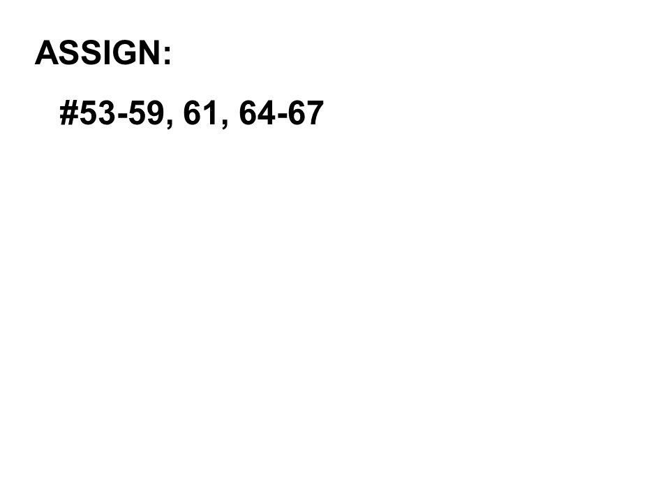 ASSIGN: #53-59, 61, 64-67