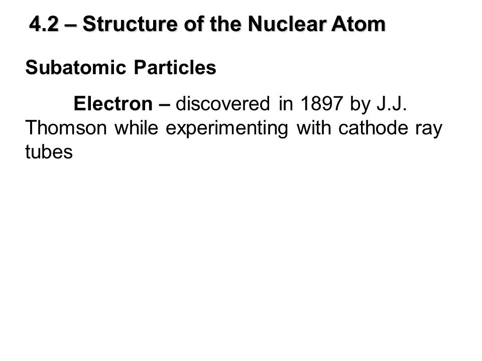 4.2 – Structure of the Nuclear Atom