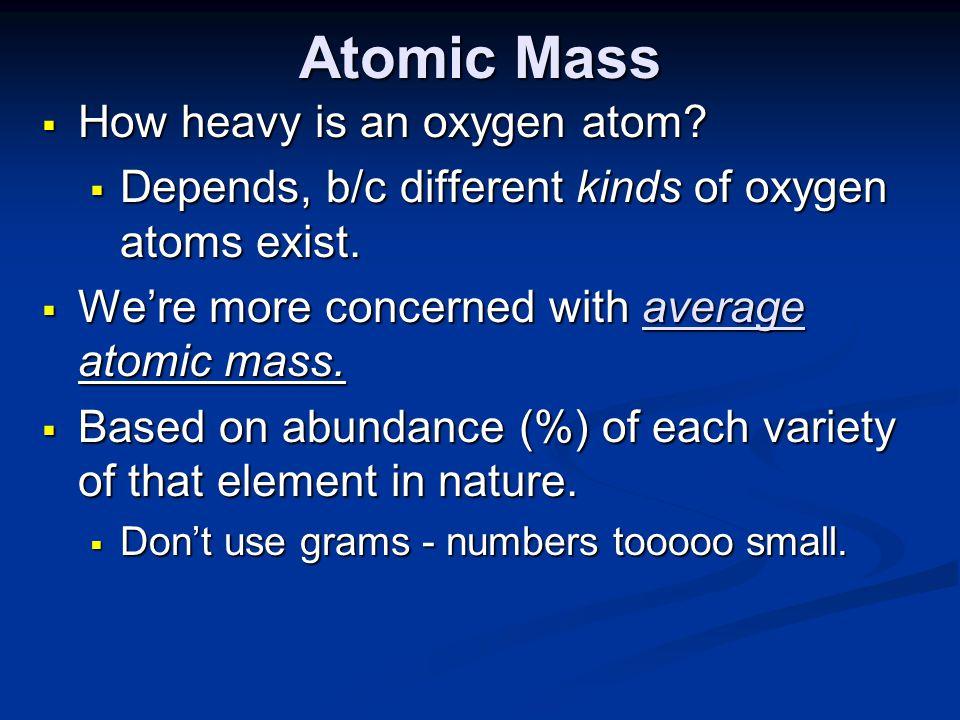 Atomic Mass How heavy is an oxygen atom