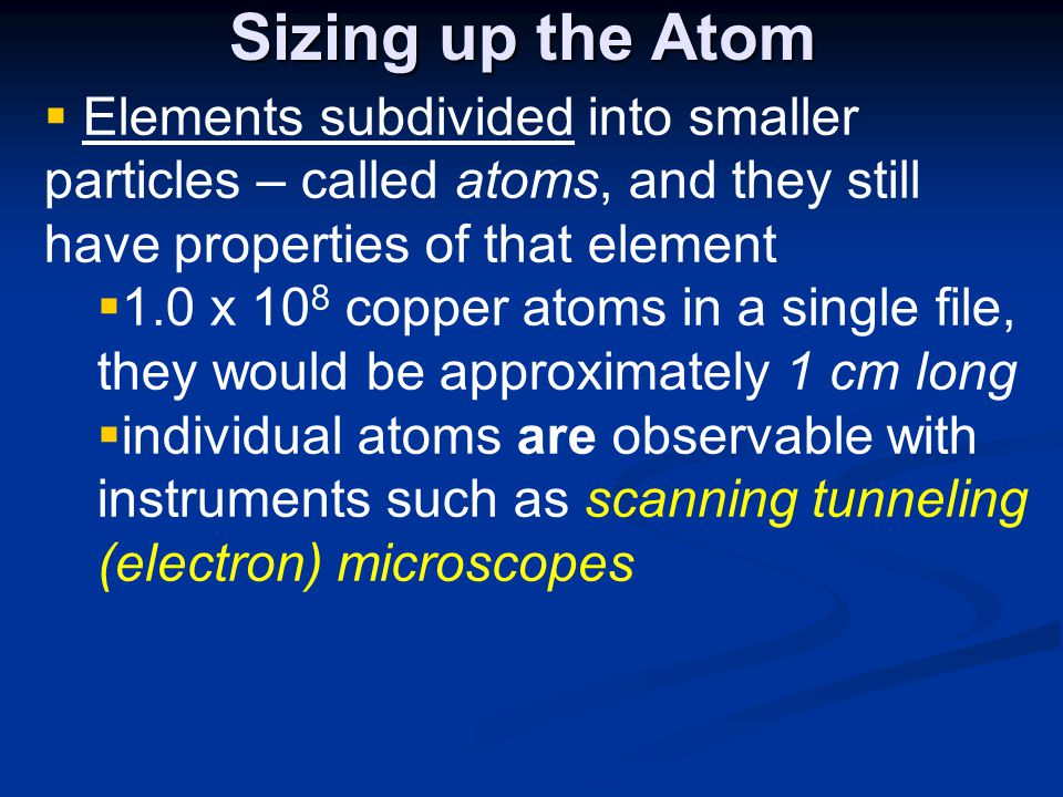 Sizing up the Atom Elements subdivided into smaller particles – called atoms, and they still have properties of that element.