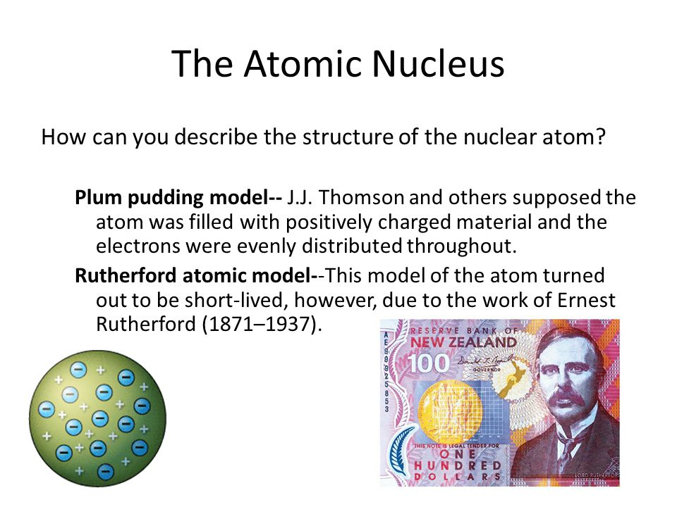 4.2 The Atomic Nucleus. How can you describe the structure of the nuclear atom