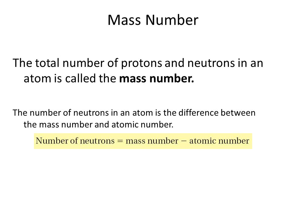 4.3 Mass Number. The total number of protons and neutrons in an atom is called the mass number.