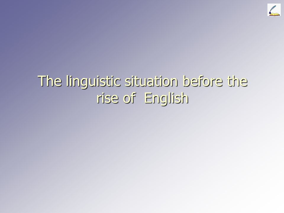 The linguistic situation before the rise of English