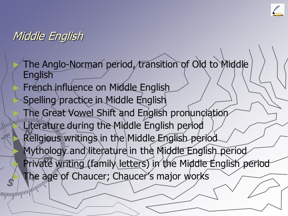 Middle English The Anglo-Norman period, transition of Old to Middle English. French influence on Middle English.