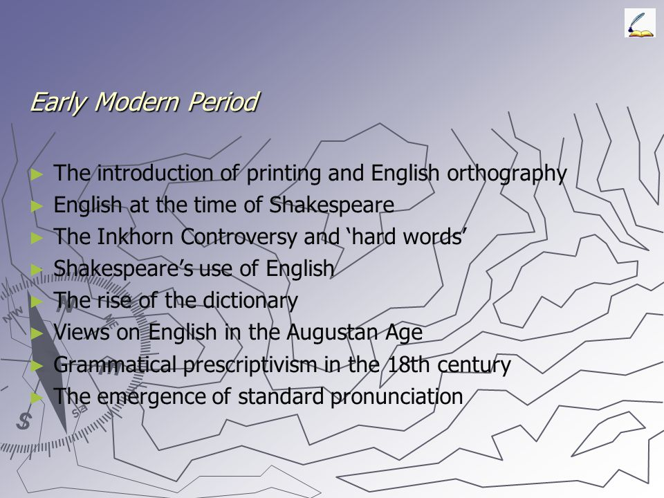 Early Modern Period The introduction of printing and English orthography. English at the time of Shakespeare.