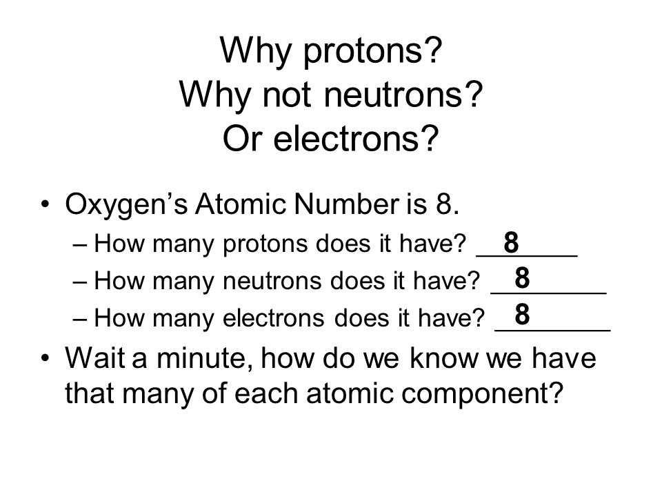 Why protons Why not neutrons Or electrons