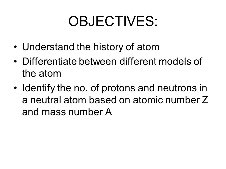 OBJECTIVES: Understand the history of atom